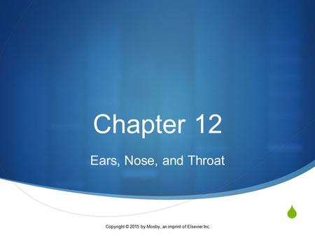 Copyright © 2015 by Mosby, an imprint of Elsevier Inc. . Chapter 12 Ears, Nose, and Throat.