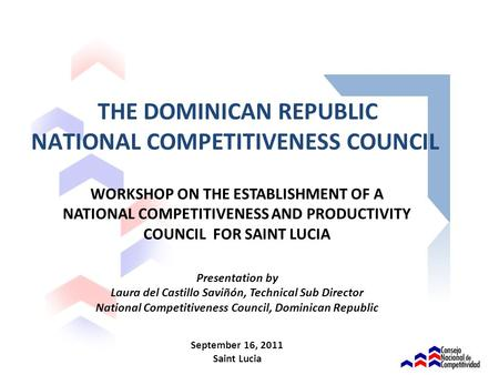 WORKSHOP ON THE ESTABLISHMENT OF A NATIONAL COMPETITIVENESS AND PRODUCTIVITY COUNCIL FOR SAINT LUCIA Presentation by Laura del Castillo Saviñón, Technical.