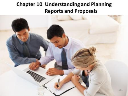 Chapter 10 Understanding and Planning Reports and Proposals 10-1.