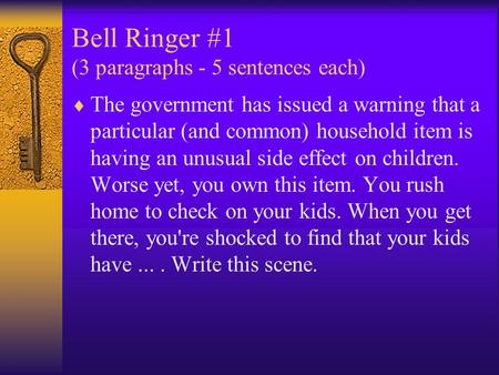 Bell Ringer #1 (3 paragraphs - 5 sentences each)  The government has issued a warning that a particular (and common) household item is having an unusual.