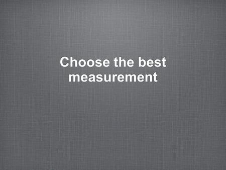 Choose the best measurement. The length of a school bus a. inches b. miles c. yards.