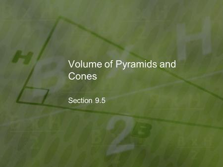 Volume of Pyramids and Cones Section 9.5. Objectives: Find the volumes of pyramids and cones.