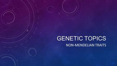 GENETIC TOPICS NON-MENDELIAN TRAITS. POLYGENIC TRAITS Polygenic traits, or continuous traits, are governed by alleles at two or more loci, and each locus.