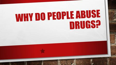 "WHY DO PEOPLE ABUSE DRUGS?. PEER PRESSURE SOCIAL SITUATIONS FAMILY MEMBERS ROLE MODELS MEDIA MESSAGES PERCEPTION OF DRUG BEHAVIOR ESCAPE MY PROBLEMS ""I."