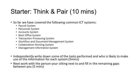 Starter: Think & Pair (10 mins) So far we have covered the following common ICT systems: Payroll System Personnel System Accounts System Back Office System.