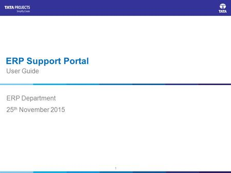 1 ERP Support Portal ERP Department 25 th November 2015 User Guide.