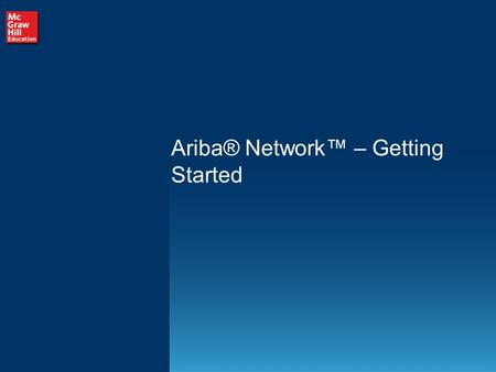 Ariba® Network™ – Getting Started. 1 The AN and Membership Benefits to Suppliers What is the Ariba Network (AN)? * Internet-based procure-to-pay platform.