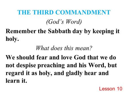 THE THIRD COMMANDMENT (God's Word) Remember the Sabbath day by keeping it holy. What does this mean? We should fear and love God that we do not despise.