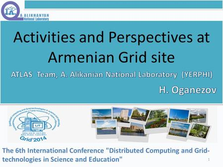 Activities and Perspectives at Armenian Grid site The 6th International Conference Distributed Computing and Grid- technologies in Science and Education