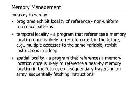 Memory Management memory hierarchy programs exhibit locality of reference - non-uniform reference patterns temporal locality - a program that references.