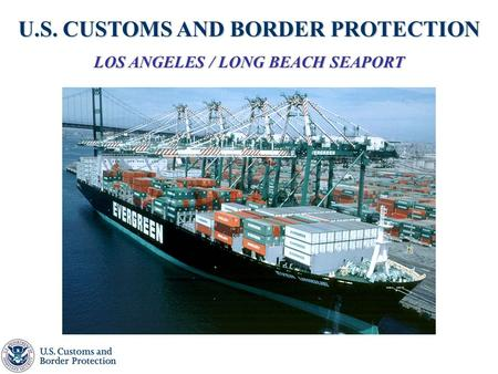 U.S. CUSTOMS AND BORDER PROTECTION LOS ANGELES / LONG BEACH SEAPORT.