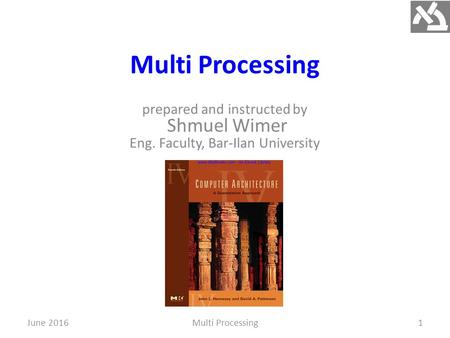 Multi Processing prepared and instructed by Shmuel Wimer Eng. Faculty, Bar-Ilan University June 2016Multi Processing1.