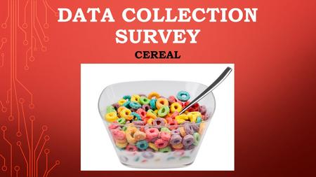 DATA COLLECTION SURVEY CEREAL. QUESTION1 EXPLANATION My first question was to find out which brand of breakfast cereal was most liked from the people.