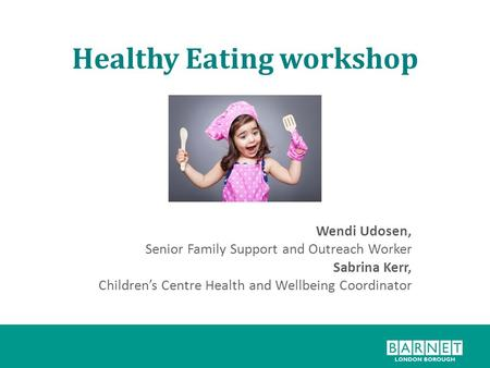 Healthy Eating workshop Wendi Udosen, Senior Family Support and Outreach Worker Sabrina Kerr, Children's Centre Health and Wellbeing Coordinator.