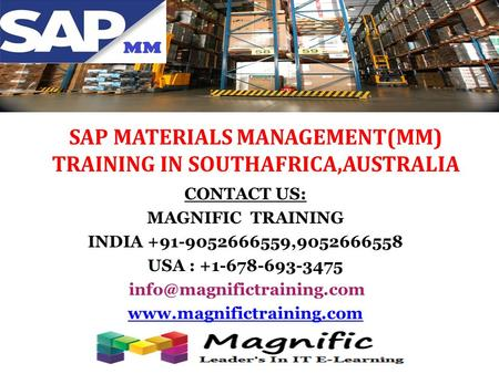 SAP MATERIALS MANAGEMENT(MM) TRAINING IN SOUTHAFRICA,AUSTRALIA CONTACT US: MAGNIFIC TRAINING INDIA +91-9052666559,9052666558 USA : +1-678-693-3475