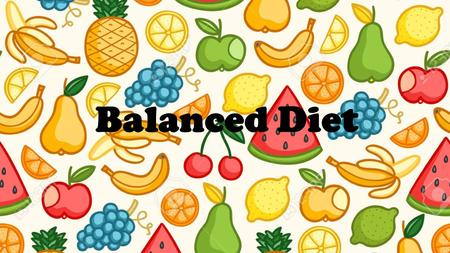 Balanced Diet. Hello and welcome to your first lesson. In this lesson we will be talking about a balanced diet. We will be learning: What a balanced diet.