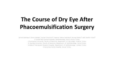 The Course of Dry Eye After Phacoemulsification Surgery Servet Cetinkaya 1, Emine Mestan 2, Nursen Oncel Acir 3, Yasemin Fatma Cetinkaya 4, Zeynep Dadaci.
