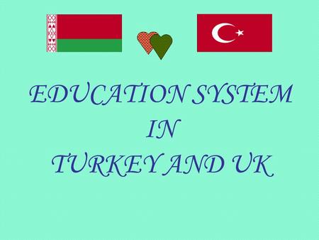 "EDUCATION SYSTEM IN TURKEY AND UK. The governments' most creative and significant duty is education."" ""Our most important duty is to win a victory in."