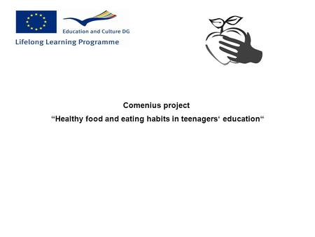 """Healthy food and eating habits in teenagers' education"" Comenius project."
