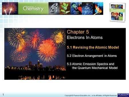 5.1 Revising the Atomic Model > 1 Copyright © Pearson Education, Inc., or its affiliates. All Rights Reserved. Chapter 5 Electrons In Atoms 5.1 Revising.