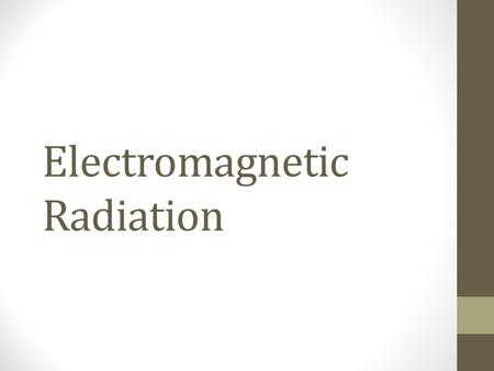 Electromagnetic Radiation. Waves To understand the electronic structure of atoms, one must understand the nature of electromagnetic radiation. The distance.