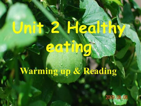 Unit 2 Healthy eating Warming up & Reading. What are the three essential elements for us human beings to survive on the earth? water air foo d.