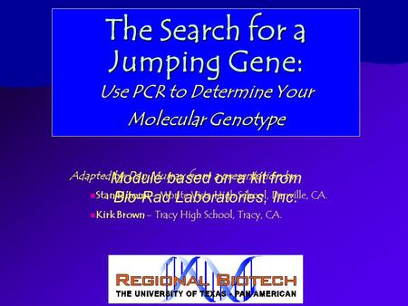 The Search for a Jumping Gene: Module based on a kit from Bio-Rad Laboratories, Inc. Adapted by Dan Murray from a presentation by: Stan Hitomi - Monte.