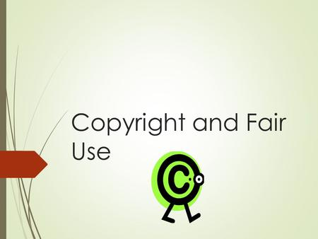 Copyright and Fair Use. Copyright  Protects the creators from the unauthorized use of their works, to encourage creativity and innovation in society,