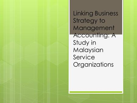 Linking Business Strategy to Management Accounting: A Study in Malaysian Service Organizations.