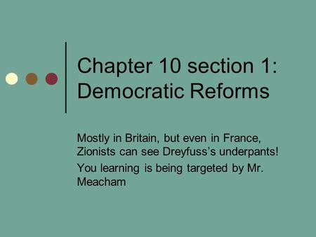Chapter 10 section 1: Democratic Reforms Mostly in Britain, but even in France, Zionists can see Dreyfuss's underpants! You learning is being targeted.
