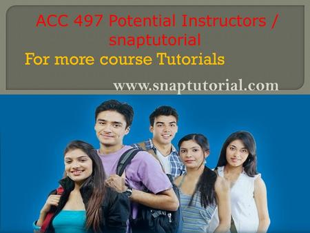 ACC 497 Potential Instructors / snaptutorial For more course Tutorials www.snaptutorial.com.