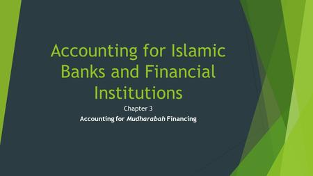 Accounting for Islamic Banks and Financial Institutions Chapter 3 Accounting for Mudharabah Financing.