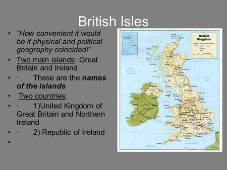 "British Isles ""How convenient it would be if physical and political geography coincided!"" Two main islands: Great Britain and Ireland · These are the names."