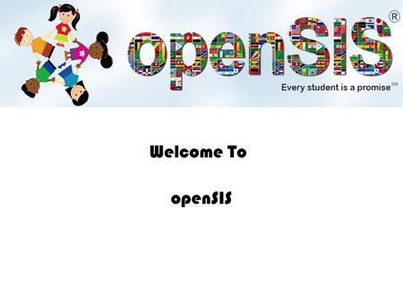Welcome To openSIS. Core Features Student Demographic Contact Information Scheduling Gradebook Reports/Report Designer Report Cards Transcripts Health.