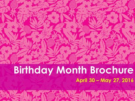 Birthday Month Brochure April 30 – May 27, 2016. 6/21/2016NOT FINAL - PLEASE DO NOT SHARE2.