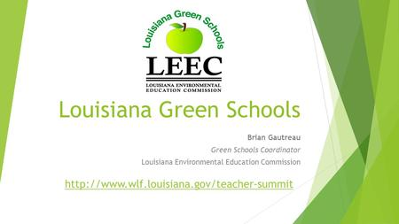 Louisiana Green Schools Brian Gautreau Green Schools Coordinator Louisiana Environmental Education Commission