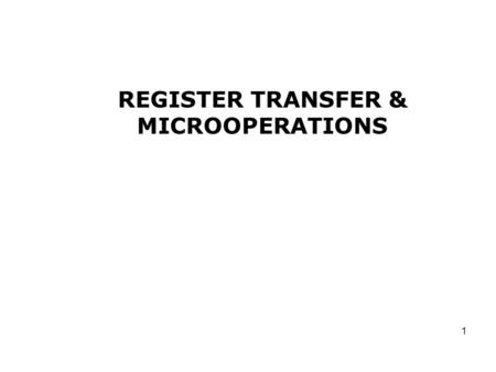 1 REGISTER TRANSFER & MICROOPERATIONS. 2 OUTLINES Register Transfer Language Register Transfer Bus and Memory Transfers Arithmetic Microoperations Logic.