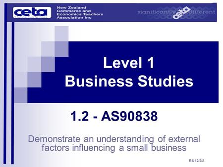 Level 1 Business Studies 1.2 - AS90838 Demonstrate an understanding of external factors influencing a small business BS 12/2/2.
