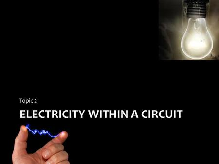 ELECTRICITY WITHIN A CIRCUIT Topic 2. Circuits Electric circuits provide a continuous pathway.
