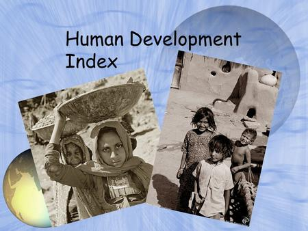 Human Development Index What factors indicate an economy's success rates? infant mortality education sanitation health clean air clean water percentage.