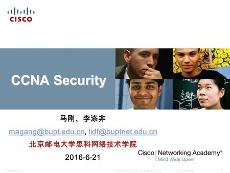 © 2009 Cisco Systems, Inc. All rights reserved.Cisco ConfidentialPresentation_ID 1 CCNA Security 马刚、李涤非