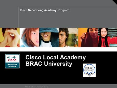 1 © 2005 Cisco Systems, Inc. All rights reserved. Cisco Local Academy BRAC University.