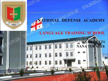 - 2012 - NATIONAL DEFENSE ACADEMY LANGUAGE TRAINING SCHOOL HEAD OF LTS NANA TORADZE.