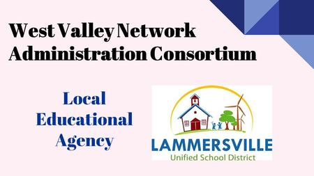 Local Educational Agency West Valley Network Administration Consortium.