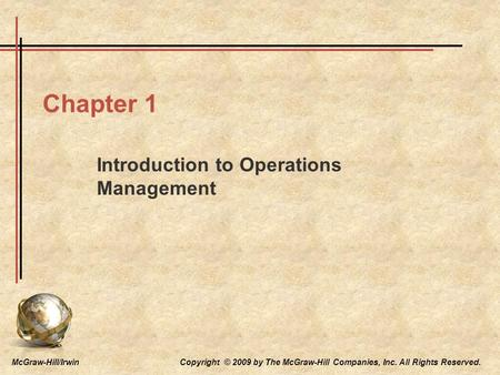McGraw-Hill/Irwin Copyright © 2009 by The McGraw-Hill Companies, Inc. All Rights Reserved. Chapter 1 Introduction to Operations Management.