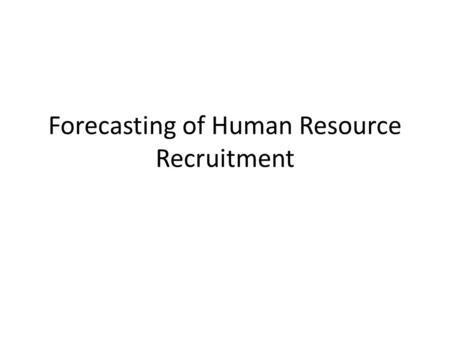 Forecasting of Human Resource Recruitment