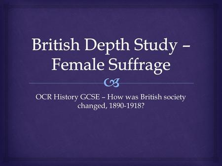 OCR History GCSE – How was British society changed, 1890-1918?