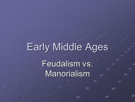 Early Middle Ages Feudalism vs. Manorialism. The major political system of the middle ages was the Feudal System. It is a blend of monarchy and aristocracy.