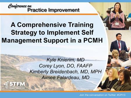 A Comprehensive Training Strategy to Implement Self Management Support in a PCMH Kyle Knierim, MD Corey Lyon, DO, FAAFP Kimberly Breidenbach, MD, MPH Aimee.
