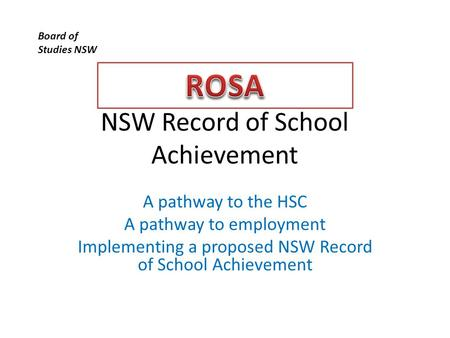 NSW Record of School Achievement A pathway to the HSC A pathway to employment Implementing a proposed NSW Record of School Achievement Board of Studies.